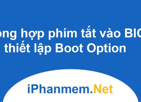 Tổng hợp phím tắt vào BIOS thiết lập Boot Option của tất cả các dòng máy