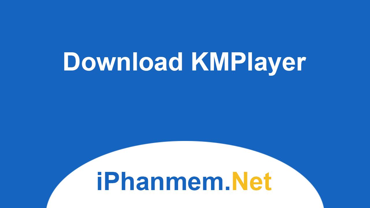 Giao diện chính của phần mềm KMPlayer