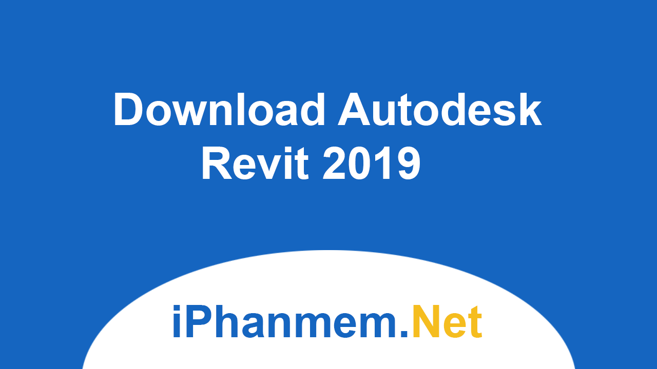 Download Autodesk Revit 2019 - Phần mềm đồ họa kiến trúc