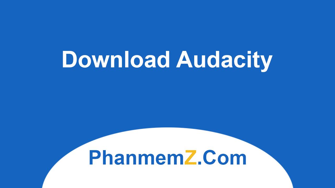 Download Audacity - Ghi âm và chỉnh sửa âm thanh
