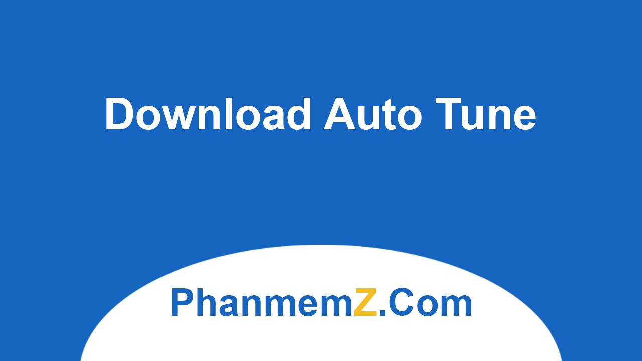 Download Auto Tune - Ứng dụng biên tập âm thanh giọng hát