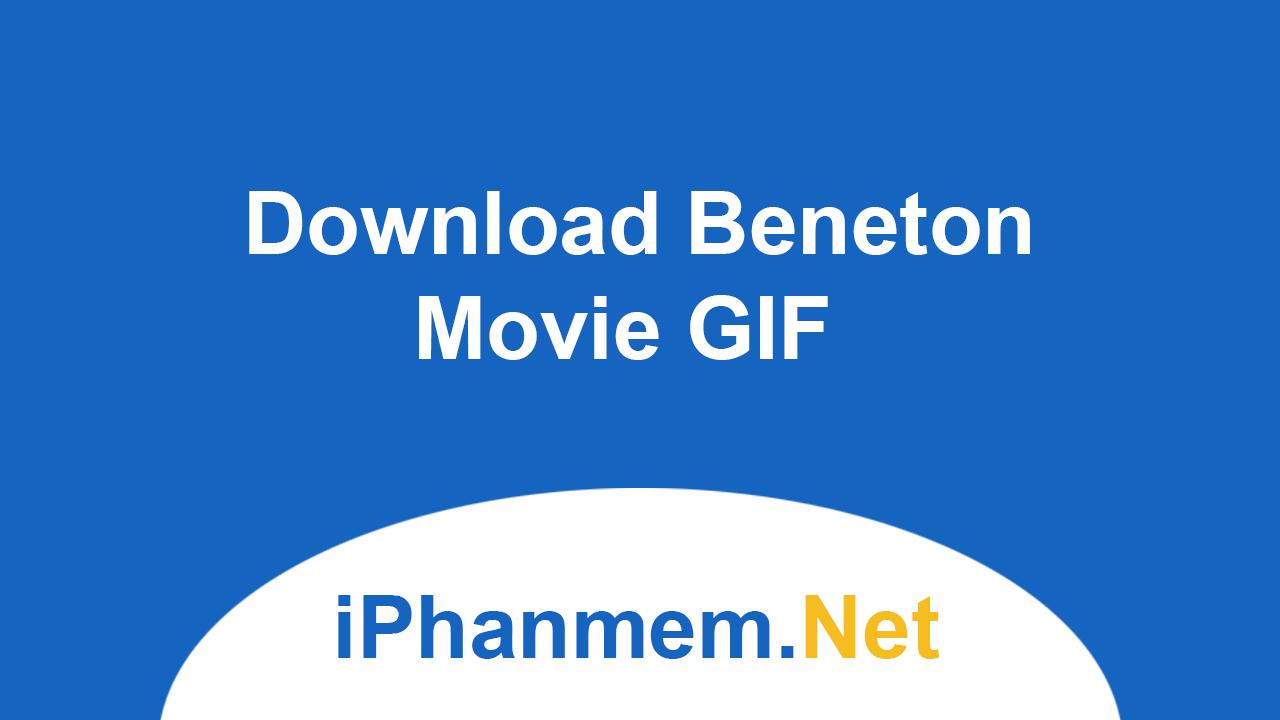 Download Beneton Movie GIF - Công cụ tạo ảnh động, GIF miễn phí