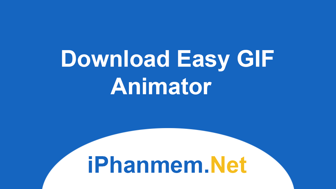 Download Easy GIF Animator \u2013 Tạo ảnh GIF dễ dàng