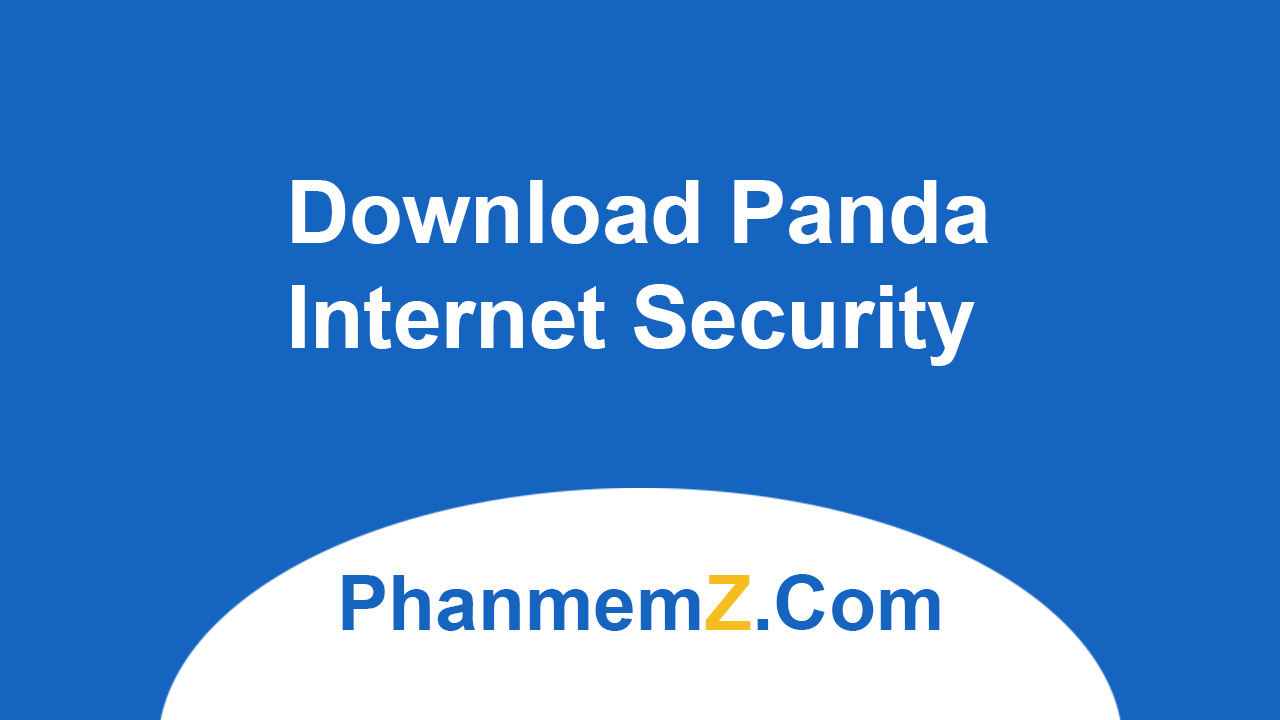 Download Panda Internet Security - Bảo vệ khi lướt web