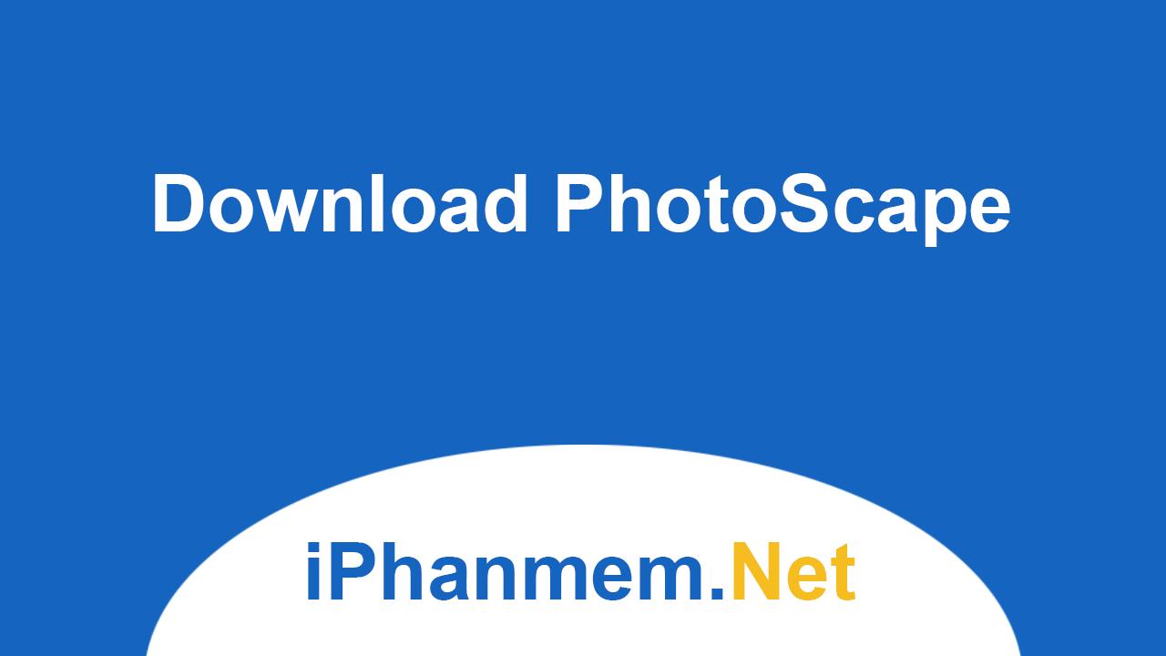 Download PhotoScape - Công cụ chỉnh sửa ảnh miễn phí