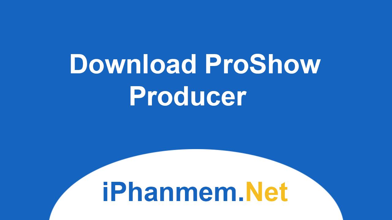 Download ProShow Producer - Ứng dụng làm Video từ ảnh