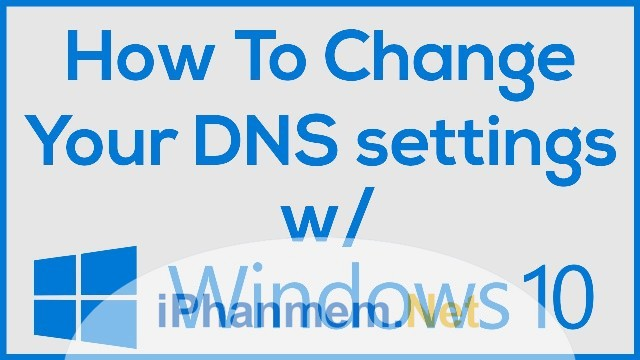 Cải thiện kết nối Internet bằng cách đổi DNS trên Windows 10