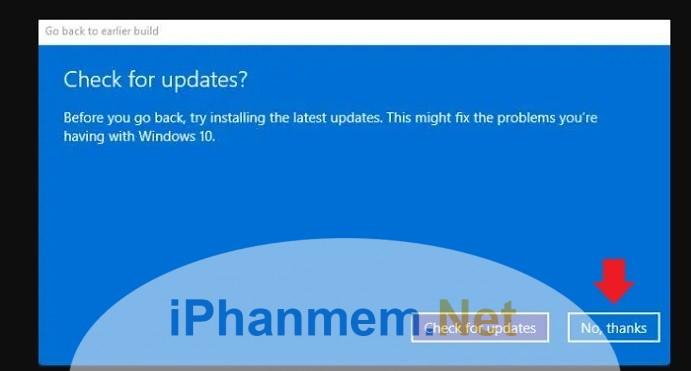 Nếu quyết định downgrading windows 10 thì chọn No, Thanks